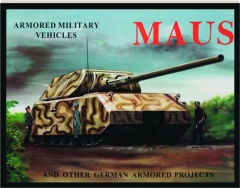 MAUS AND OTHER GERMAN ARMORED PROJECTS: Armored Military Vehicles