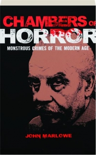CHAMBERS OF HORROR: Monstrous Crimes of the Modern Age