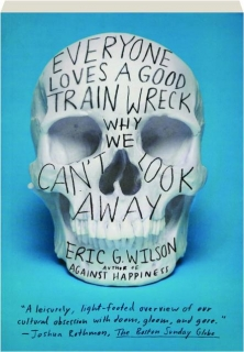 EVERYONE LOVES A GOOD TRAIN WRECK: Why We Can't Look Away