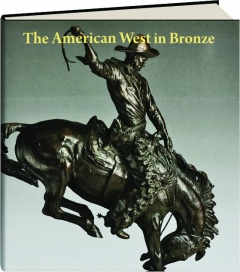 THE AMERICAN WEST IN BRONZE, 1850-1925