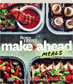 <I>BETTER HOMES AND GARDENS</I> MAKE-AHEAD MEALS