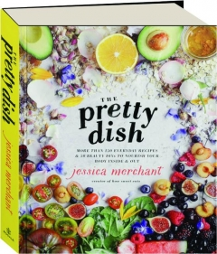 THE PRETTY DISH: More Than 150 Everyday Recipes & 50 Beauty DIYs to Nourish Your Body Inside & Out