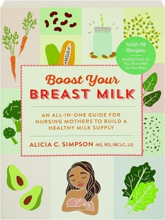 BOOST YOUR BREAST MILK: An All-in-One Guide for Nursing Mothers to Build a Healthy Milk Supply