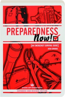 PREPAREDNESS NOW! REVISED EDITION: An Emergency Survival Guide