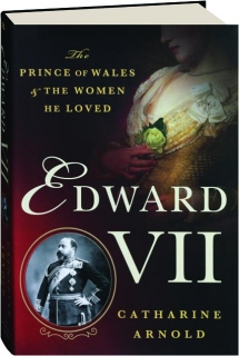 EDWARD VII: The Prince of Wales & the Women He Loved