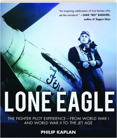LONE EAGLE: The Fighter Pilot Experience--From World War I and World War II to the Jet Age