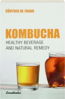 KOMBUCHA: Healthy Beverage and Natural Remedy