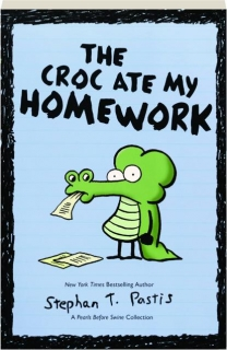 THE CROC ATE MY HOMEWORK: A <I>Pearls Before Swine</I> Collection