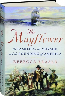 THE <I>MAYFLOWER:</I> The Families, the Voyage, and the Founding of America