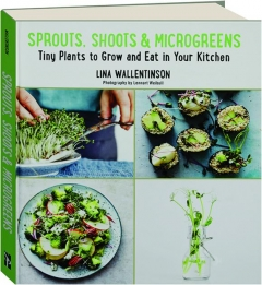 SPROUTS, SHOOTS & MICROGREENS: Tiny Plants to Grow and Eat in Your Kitchen