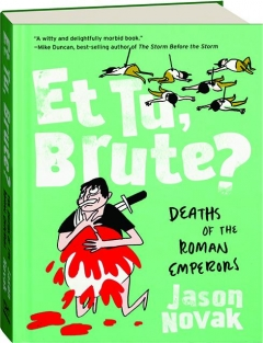 ET TU, BRUTE? The Deaths of the Roman Emperors