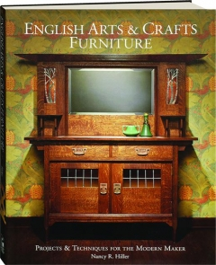 ENGLISH ARTS & CRAFTS FURNITURE: Projects & Techniques for the Modern Maker