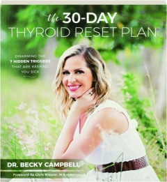 THE 30-DAY THYROID RESET PLAN: Disarming the 7 Hidden Triggers That Are Keeping You Sick