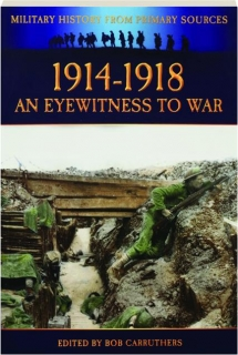 1914-1918--AN EYEWITNESS TO WAR: Military History from Primary Sources