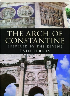 THE ARCH OF CONSTANTINE: Inspired by the Divine