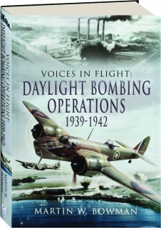 DAYLIGHT BOMBING OPERATIONS 1939-1942: Voices in Flight