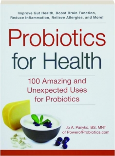 PROBIOTICS FOR HEALTH: 100 Amazing and Unexpected Uses for Probiotics
