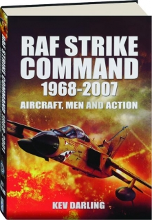 RAF STRIKE COMMAND 1968-2007: Aircraft, Men and Action