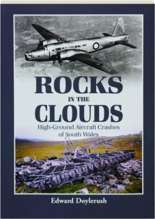 ROCKS IN THE CLOUDS: High-Ground Aircraft Crashes of South Wales