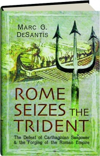 ROME SEIZES THE TRIDENT: The Defeat of Carthaginian Seapower & the Forging of the Roman Empire