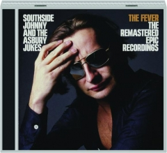 SOUTHSIDE JOHNNY AND THE ASBURY JUKES: The Fever / The Remastered Epic Recordings