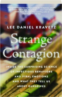 STRANGE CONTAGION: Inside the Surprising Science of Infectious Behaviors and Viral Emotions and What They Tell Us About Ourselve