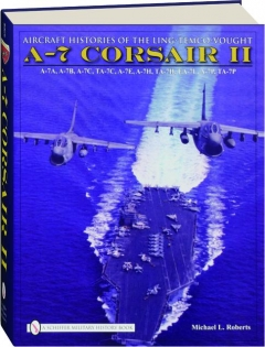 A-7 CORSAIR II: Aircraft Histories of the Ling-Temco-Vought