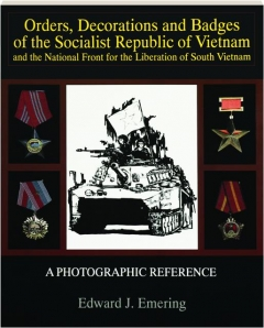 ORDERS, DECORATIONS AND BADGES OF THE SOCIALIST REPUBLIC OF VIETNAM AND THE NATIONAL FRONT FOR THE LIBERATION OF SOUTH VIETNAM