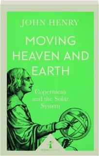 MOVING HEAVEN AND EARTH: Copernicus and the Solar System