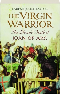 THE VIRGIN WARRIOR: The Life and Death of Joan of Arc