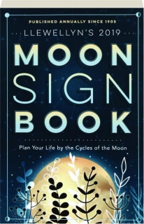 LLEWELLYN'S 2019 MOON SIGN BOOK: Plan Your Life by the Cycles of the Moon