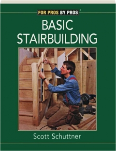 BASIC STAIRBUILDING: For Pros / By Pros