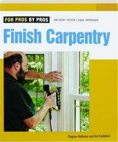 FINISH CARPENTRY: For Pros by Pros