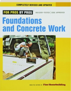 FOUNDATIONS AND CONCRETE WORK, REVISED: For Pros by Pros