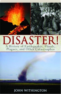 DISASTER! A History of Earthquakes, Floods, Plagues, and Other Catastrophes