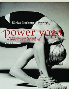 POWER YOGA, 2ND EDITION: An Individualized Approach to Strength, Grace, and Inner Peace