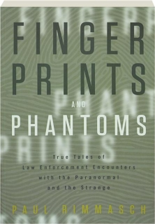 FINGERPRINTS AND PHANTOMS: True Tales of Law Enforcement Encouters with the Paranormal and the Strange