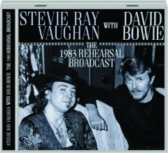 STEVIE RAY VAUGHAN WITH DAVID BOWIE: The 1983 Rehearsal Broadcast