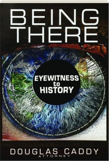 BEING THERE: Eyewitness to History