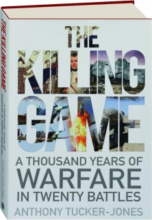 THE KILLING GAME: A Thousand Years of Warfare in Twenty Battles