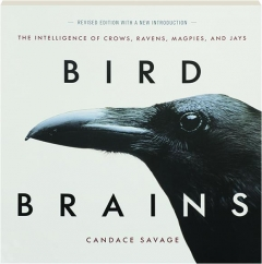 BIRD BRAINS, REVISED EDITION: The Intelligence of Crows, Ravens, Magpies, and Jays
