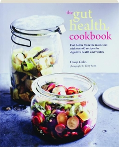 THE GUT HEALTH COOKBOOK: Feel Better from the Inside Out with over 60 Recipes for Digestive Health and Vitality