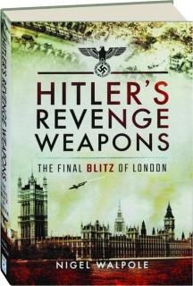 HITLER'S REVENGE WEAPONS: The Final Blitz of London