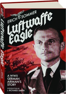 LUFTWAFFE EAGLE: A WWII German Airman's Story