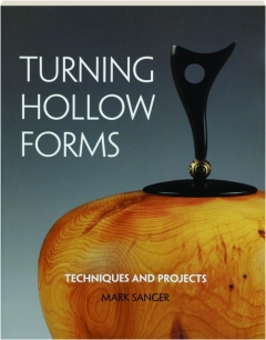 TURNING HOLLOW FORMS: Techniques and Projects
