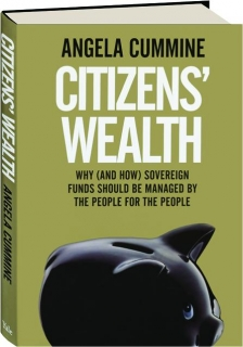 CITIZENS' WEALTH: Why (and How) Sovereign Funds Should Be Managed by the People for the People