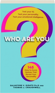WHO ARE YOU? 145 Easy-to-Score Quizzes That Reveal Your Personality