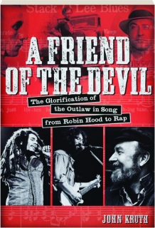A FRIEND OF THE DEVIL: The Glorification of the Outlaw in Song from Robin Hood to Rap