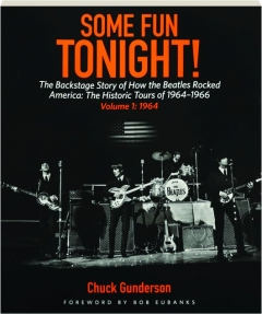 SOME FUN TONIGHT! VOLUME 1: The Backstage Story of How the Beatles Rocked America--The Historic Tours of 1964-1966
