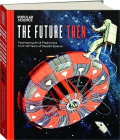 THE FUTURE THEN: Fascinating Art & Predictions from 145 Years of <I>Popular Science</I>